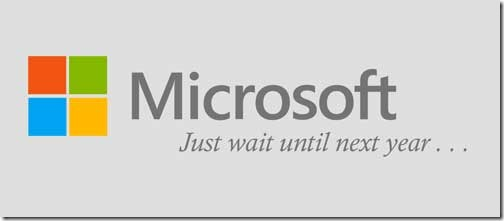 Microsoft - just wait until next year, things will be better, you'll see